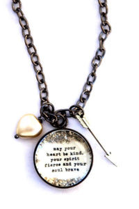 """May Your Heart Be Kind, Your Spirit Fierce, and Your Soul Brave"" Large Charm Necklace"