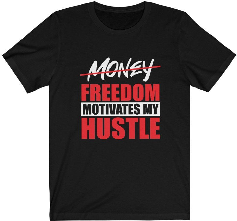 Freedom Motivates my Hustle