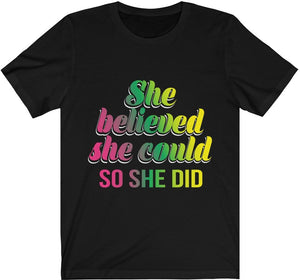 She Believed She Could So she DId - Unisex Jersey Short Sleeve Tee