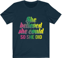 Load image into Gallery viewer, She Believed She Could So she DId - Unisex Jersey Short Sleeve Tee
