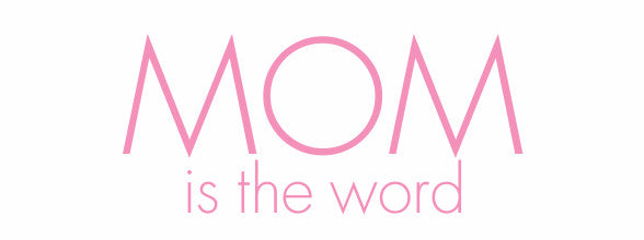 Mom is the word