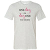 One day or day one, you decide tee