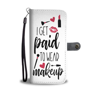 I Get Paid to Wear Makeup Cell Phone Wallet Case