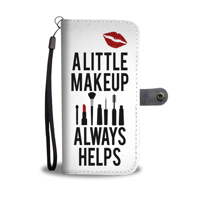 A Little Makeup Always Helps Cell Phone Wallet Case