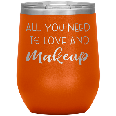 All you need is love and makeup 12 oz Stemless Wine Tumbler | Etched / Engraved Stainless Steel Mug Hot/Cold Cup - 13 Colors Available