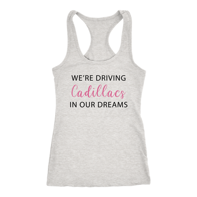We're Driving Cadillacs in our Dreams Tank Top