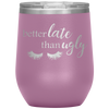 Better Late than Ugly - 12 OZ STEMLESS WINE TUMBLER | ETCHED / ENGRAVED STAINLESS STEEL MUG HOT/COLD CUP - 13 COLORS AVAILABLE
