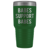 Babes support babes 30 oz Travel Tumbler | Etched / Engraved Stainless Steel Mug Hot/Cold Cup - 12 Colors Available