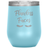 Flawless Faces - 12 OZ STEMLESS WINE TUMBLER | ETCHED / ENGRAVED STAINLESS STEEL MUG HOT/COLD CUP - 13 COLORS AVAILABLE