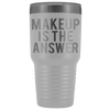 Makeup is the Answer 30 oz Travel Tumbler | Etched / Engraved Stainless Steel Mug Hot/Cold Cup - 12 Colors Available