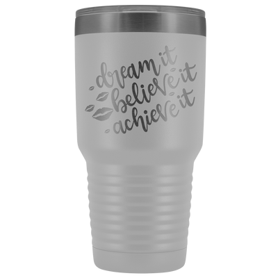 Dream it Believe it Achieve it 30 oz Travel Tumbler | Etched / Engraved Stainless Steel Mug Hot/Cold Cup - 12 Colors Available