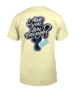 Are You Low Enough tshirt