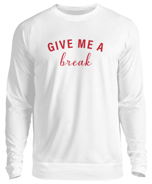 PM FASHION WOMEN® Give me a break  - Unisex Pullover - PM FASHION®