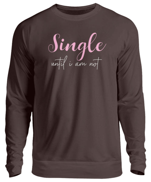 PM FASHION WOMEN® Single until i am not  - Unisex Pullover - PM FASHION®