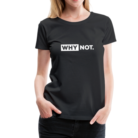 Why Not T-Shirt - Schwarz