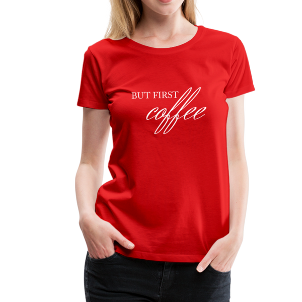 But First Coffee T-Shirt - Rot
