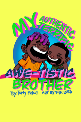 My Authentic, Terrific, Awe-Tistic Brother