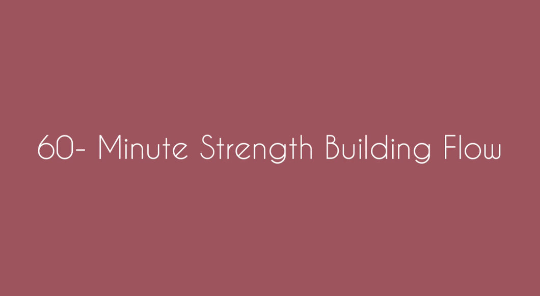 60- Minute Strength Building Flow