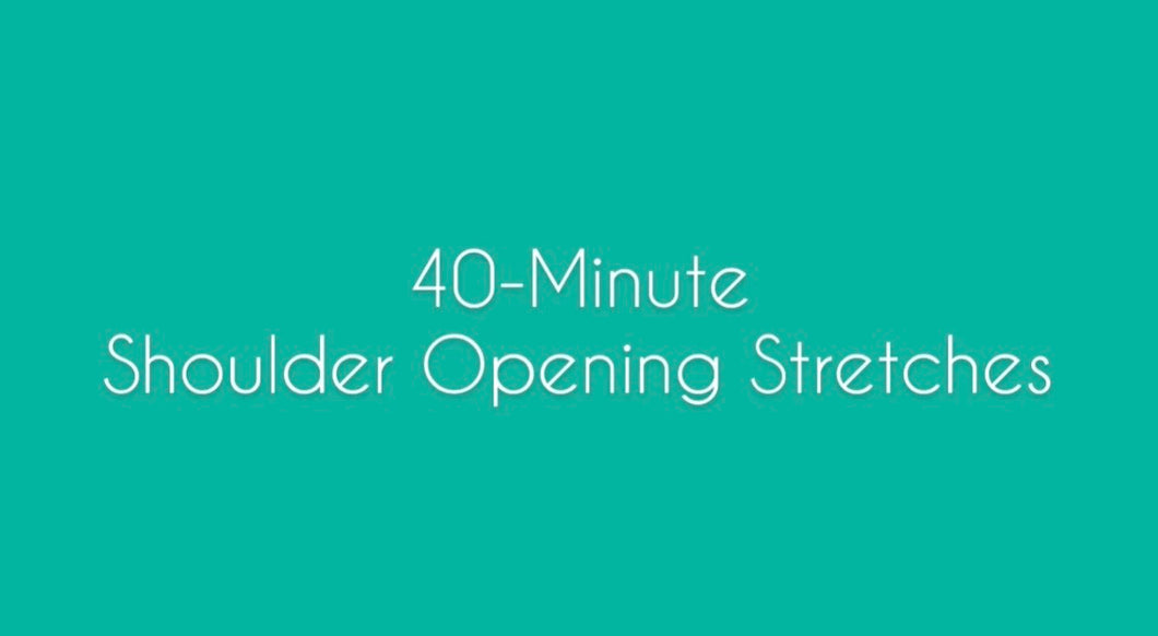 40- Minute Shoulder Opening Stretches