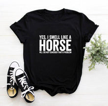 Load image into Gallery viewer, Yes i smell like a horse T-Shirt