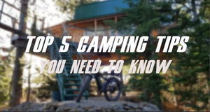 Top 5 Electric Bike Camping Tips 2020