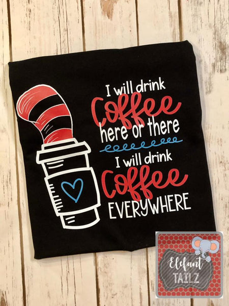 Drink Coffee Here There Everywhere - For Black Shirt