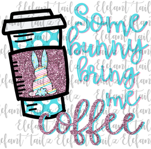 Some Bunny Bring Me Coffee