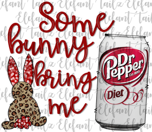 Some Bunny Bring Me Diet Dr. Pepper