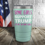 Some Girls Support Trump Color Printed Tumbler