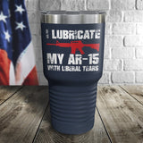 I Lubricate My AR-15 With Liberal Tears Color Printed Tumbler
