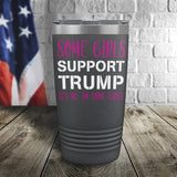SALE! Some Girls Support Trump Color Printed Tumbler