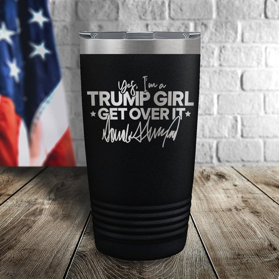 Yes I'm A Trump Girl, Get Over It Laser Etched Tumbler