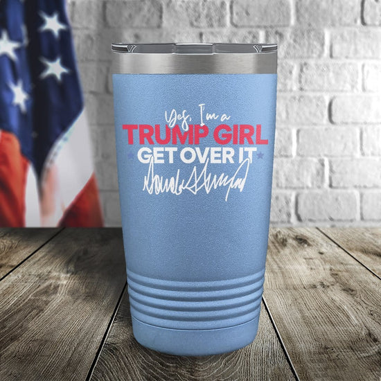 Yes I'm A Trump Girl, Get Over It Signature Color Printed Tumbler