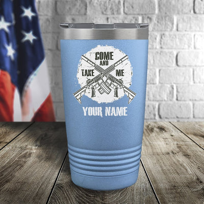 Come and Take Me Personalized Color Printed Tumbler