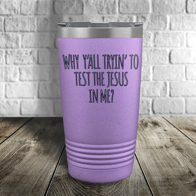 Why Y'All Tryin' The Jesus in Me Color Printed Tumbler