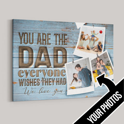 You Are The Dad Everyone Wishes to Have Custom Photos Canvas