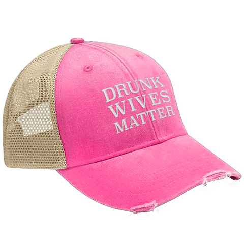 Drunk Wives Matter Hat