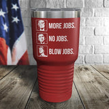 SALE! More Jobs Color Printed Tumbler