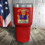 I Am Still Your President Trump 2020 Color Printed Tumbler