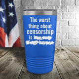 The Worst Thing About Censorship Color Printed Tumbler