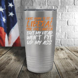 I Was Going To Be A Liberal For Halloween Color Printed Tumbler