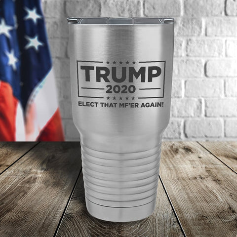 Trump 2020 Elect That Mf'er Again Laser Etched Tumbler