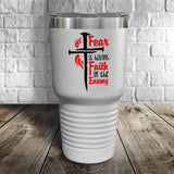 Fear is Having Faith in the Enemy Color Printed Tumbler