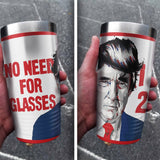 No Need For Glasses Full Color Wrap Tumbler