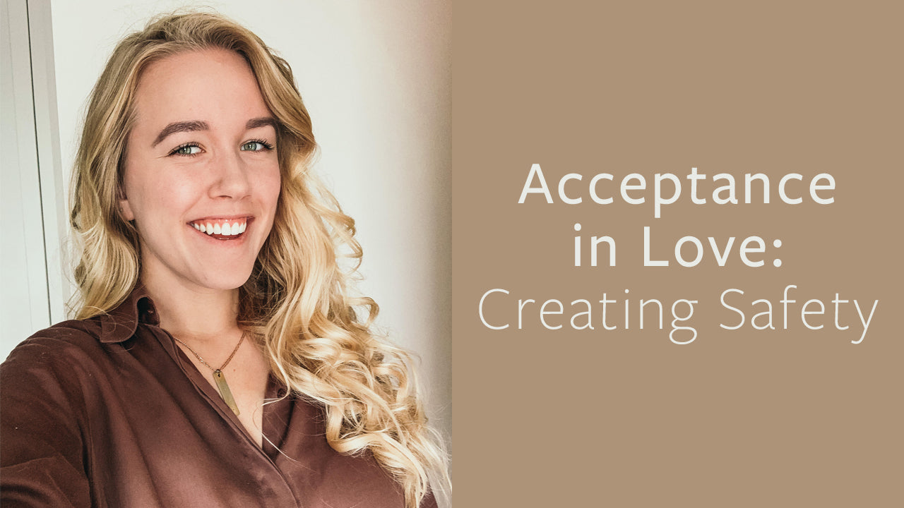 Acceptance in Love: Creating Safety