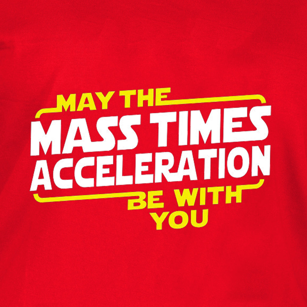 May the Mass Times Acceleration (F) - Red