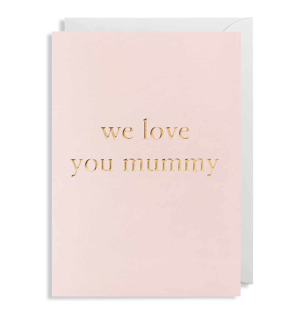 We Love You Mum Greeting Card