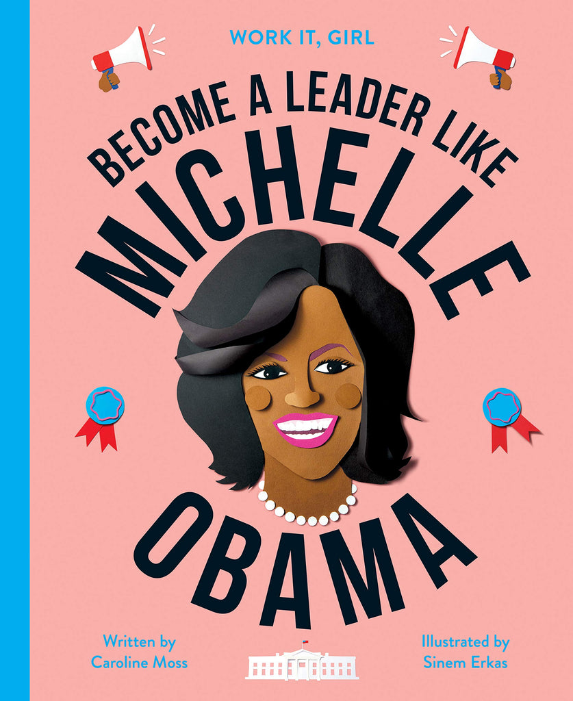 Work It Girl: Become A Leader Like Michelle Obama