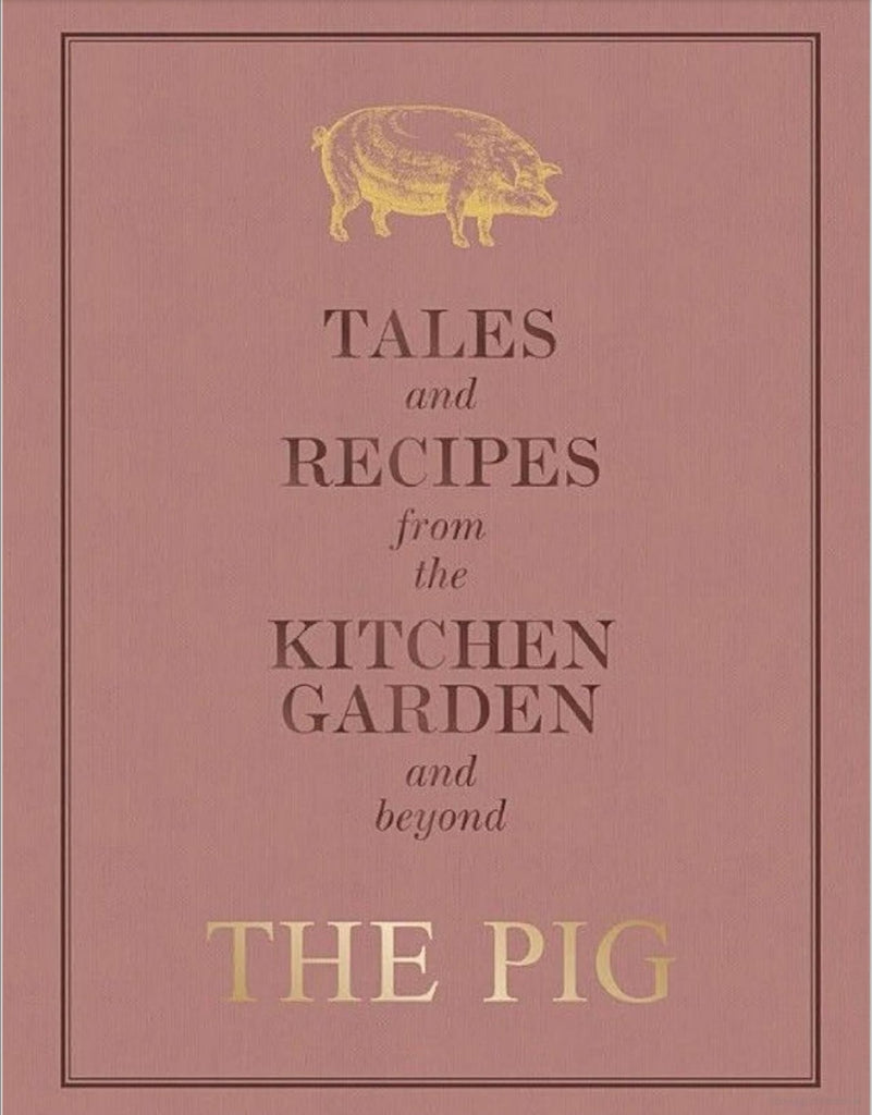 The Pig Tales And Recipes From the Kitchen Garden