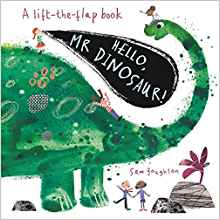 Hello, Mr Dinosaur! A lift-the-flap book